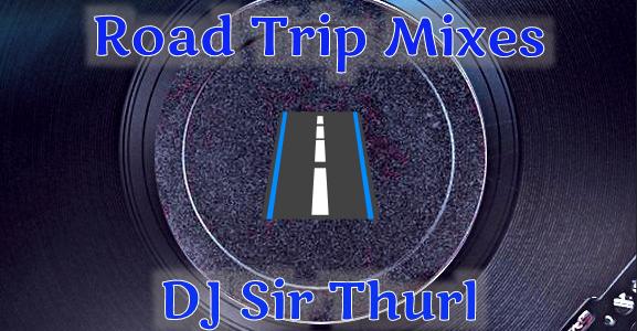 DJ Sir Thurl Road Trip Mixes